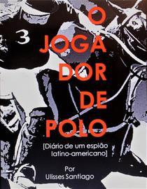 O Jogador de Polo - Diário de um Espião Latino-americano