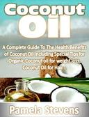 Coconut Oil: A Complete Guide To The Health Benefits of Coconut Oil Including Special Tips for Organic Coconut oil for weight loss, Coconut Oil for Hair...