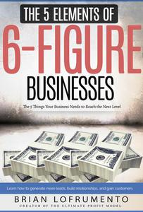 The 5 Elements of 6-Figure Businesses: The 5 Things Your Business Needs to Reach the Next Level