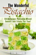 The Wonderful Pistachio: 50 Delicious Pistachio-Mixed Sweets and Treats For You!