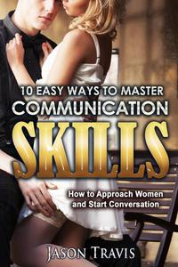 10 Easy Ways To Master Communication Skills: How to Approach Women and Start Conversation