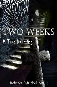 Two Weeks: A True Haunting