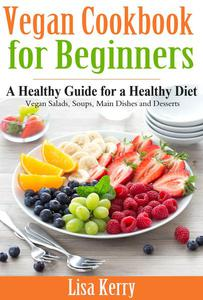 Vegan Cook Book for Beginners: A Healthy Guide for a Healthy Diet