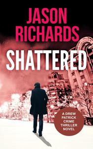 Shattered: A Drew Patrick Crime Thriller Novel