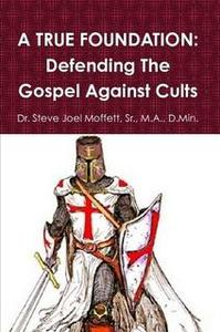 A True Foundation: Defending The Gospel Against Cults