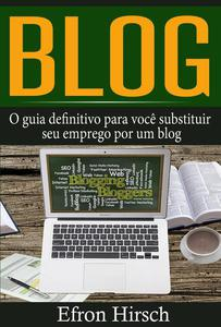 Blog: O guia definitivo para você substituir seu emprego por um blog