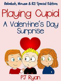 Playing Cupid: A Valentine's Day Surprise (Rebekah, Mouse & RJ: Special Edition)