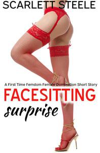 Facesitting Surprise  - A First Time Femdom Female Domination Short Story