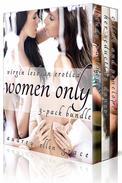 Women Only (3-Pack Bundle) (Virgin Lesbian Erotica)