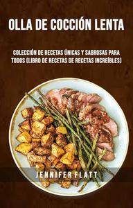 Olla De Cocción Lenta: Colección De Recetas Únicas Y Sabrosas Para Todos (Libro De Recetas De Recetas Increíbles)