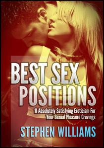 Best Sex Positions:  Absolutely Satisfying Eroticism For Your Sexual Pleasure Cravings