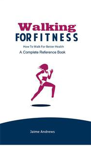 Walking for Fitness: How to Walk for Better Health