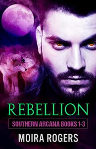 Rebellion: Southern Arcana Books #1 - #3