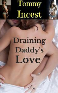Draining Daddy's Love: Daddy Daughter Incest Family Sex With Daughter Bareback Breeding Erotica