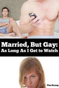 Married, But Gay: As Long As I Get to Watch (MMF Voyeur Erotica)