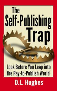 The Self-Publishing Trap: Look Before You Leap into the Pay-to-Publish World