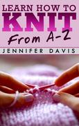 Learn How to Knit: From A-Z