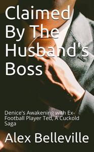 Claimed by The Husband's Boss: Denice's Awakening with Ex-Football Player Ted, A Cuckold Saga