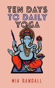 Ten Days to Daily Yoga