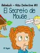Rebekah - Niña Detective #11: El Secreto de Mouse