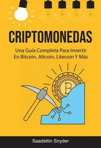 Criptomonedas: Una Guía Completa Para Invertir En Bitcoin, Altcoin, Litecoin Y Más