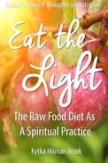 Eat the Light: The Raw Food Diet as a Spiritual Practice