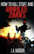 How to Kill Stuff and Annihilate Zombies