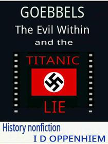 Goebbels-The Evil Within and the Titanic Lie