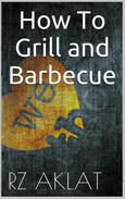 How To Grill and Barbecue