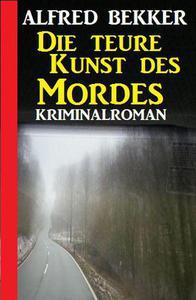 Die teure Kunst des Mordes: Kriminalroman
