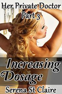 Increasing Dosage (Her Private Doctor Part 3) (Doctor Patient BDSM Erotica)