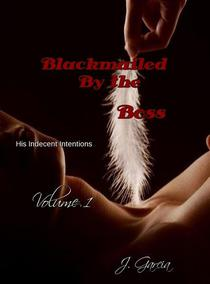Blackmailed By the Boss # 1: His Indecent Intentions