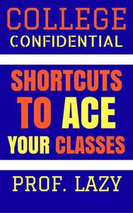 College Confidential: Shortcuts to Ace Your Classes