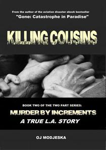 Killing Cousins: Book Two of the Two Part Series: Murder by Increments a True L.A. Story