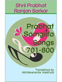 Prabhat Samgiita – Songs 701-800: Translations by Abhidevananda Avadhuta