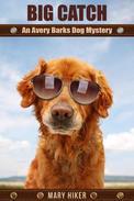 Big Catch: An Avery Barks Dog Mystery