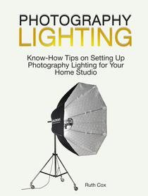 Photography Lighting: Know-How Tips on Setting Up Photography Lighting for Your Home Studio