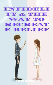 Infidelity & the way to Recreate Belief: How to Live in Harmony Together After Adultery