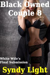 Black Owned Couple 8 - White Wife's Final Submission