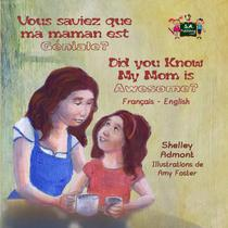 Vous saviez que ma maman est genial? Did you know my mom is awesome? (French English Bilingual Children's Book)