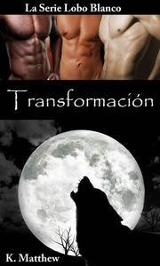Transformación (Libro 8 de la serie Lobo Blanco)