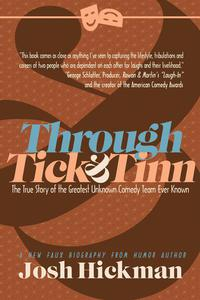 Through Tick & Tinn: The True Story Of The Greatest Unknown Comedy Team Ever Known