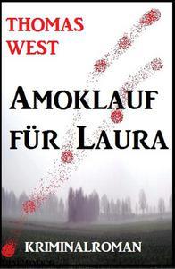 Amoklauf für Laura: Kriminalroman