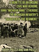 "A Vignette Of An Unsung Civil War Heroine: Anna ""Michigan Annie"" Etheridge; The Michigan Infantry's ""Daughter Of The Regiment"