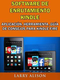 Software De Enrutamiento Kindle, Aplicación, Herramienta, Guía De Consejos Para Kindle Fire