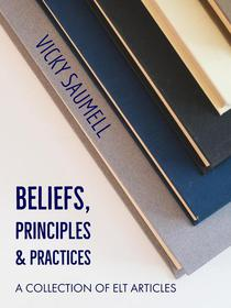 Beliefs, Principles & Practices: A Collection of ELT Articles