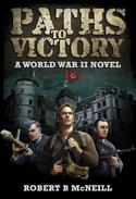 Paths to Victory: a World War II novel