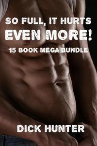 So Full, It Hurts EVEN MORE! 15 Book Mega Bundle (Gay Taboo Erotica)