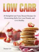 Low Carb: 28 Delightful and Tasty Dessert Recipes for Overcoming Belly Fat, Lose Pounds, and Live Healthy