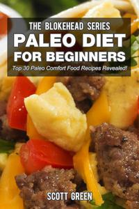 Paleo Diet For Beginners : Top 30 Paleo Comfort Food Recipes Revealed!